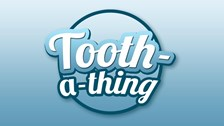 Tooth-a-thing