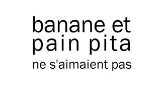 Humains de REGARD : Banane et Pain pita