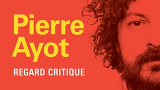 « Pierre Ayot – Regard critique » à la Grande Bibliothèque